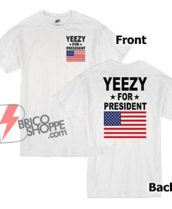 Yeezy For President T-Shirt - Funny's Shirt On Sale