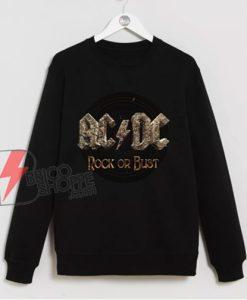 AC DC Rock or bust Sweatshirt - Funny Sweatshirt On Sale