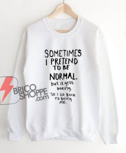 Awesome Normal is Boring - Funny Sweatshirt