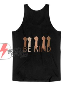 Black Lives Matters Tank Top - Be Kind Tank Top - Funny Tank Top On Sale