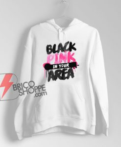 Black Pink in your Area Hoodie – Funny Hoodie