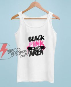 Black Pink in your Area Tank Top - Funny Tank Top