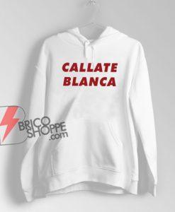Callate Blanca Hoodie - Funny Hoodie On Sale