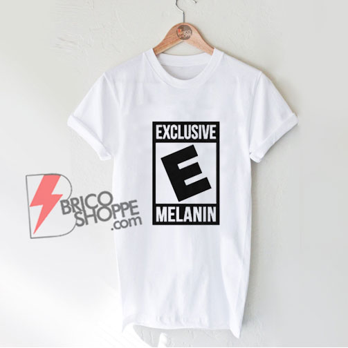 Exclusive Melanin Shirt - Funny Shirt