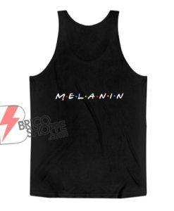 Exclusive Melanin Tank Top - Funny Tank Top On Sale