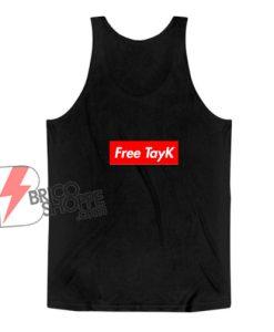 Free Tay K Tank Top - Funny Tank Top On Sale
