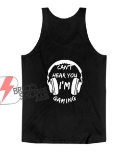 Funny Gamer Gift Headset Can't Hear You I'm Gaming Tank Top - Funny Tank Top