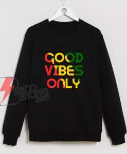 Good Vibes Only Rasta Reggae Flag Sweatshirt - Funny Sweatshirt