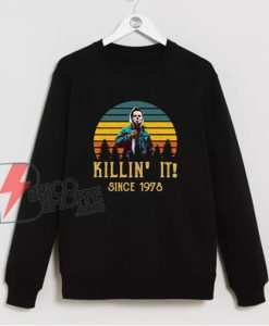 Michael Myers Killin' It Since 1978 Sweatshirt - Funny Sweatshirt