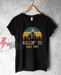 Michael Myers Killin' It Since 1978 T-Shirt - Funny Shirt