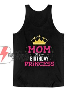 Mom Of The Birthday Princess Tank Top - Funny Tank Top
