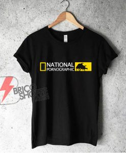 National Pornographic Shirt – Parody T-Shirt – Funny Shirt