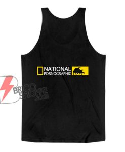 National Pornographic Tank Top – Parody Tank Top– Funny Tank Top