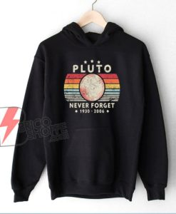 Never Forget Pluto 1930-2006 Planet Hoodie - Funny Hoodie