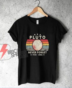 Never Forget Pluto 1930-2006 Planet Shirt - Funny Shirt
