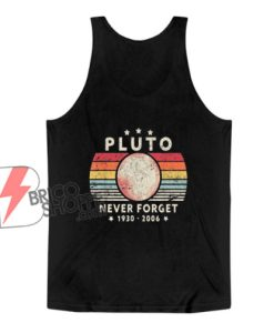 Never Forget Pluto 1930-2006 Planet Tank Top - Funny Tank Top