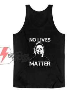 No Lives Matter Michael Myers Tank Top - Funny Tank Top