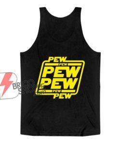 Pew pew pew Tank Top - Funny Tank Top On Sale