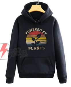 Powered by Plants Hoodie - Funny Hoodie On Sale