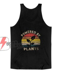 Powered by Plants Tank Top - Funny Tank Top On Sale