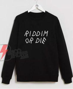 Riddim Or Die Sweatshirt - Funny Sweatshirt
