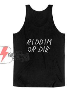 Riddim Or Die Tank Top – Funny Tank Top