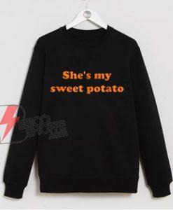 She's my sweet potato Sweatshirt - Funny Sweatshirt