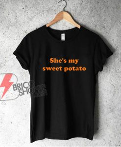 She's my sweet potato T-Shirt - Funny Shirt