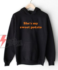 She's my sweet potato Hoodie - Funny Hoodie On Sale
