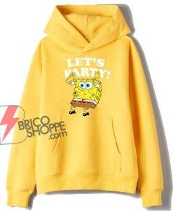 Spongebob Squarepants Lets Party Hoodie - Funny Sponge Bob Hoodie