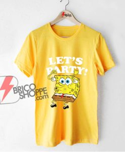 Spongebob Squarepants Lets Party Shirt - Funny Sponge Bob T-Shirt