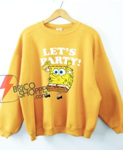 Spongebob Squarepants Lets Party Sweatshirt - Funny Sponge Bob Sweatshirt