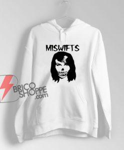 Taylor Swift Misfits Miswifts Hoodie - Parody Hoodie - Funny Hoodie