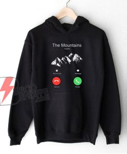 The Mountains Incoming Call Hoodie - Funny Hoodie On Sale
