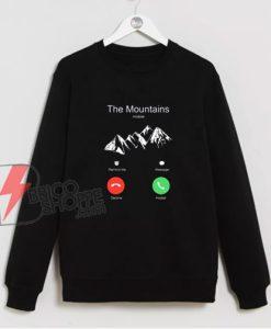 The Mountains Incoming Call Sweatshirt - Funny Sweatshirt On Sale