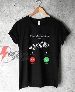 The Mountains Incoming Call T-Shirt - Funny Shirt On Sale