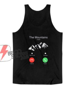 The Mountains Incoming Call Tank Top – Funny Tank Top On Sale