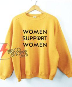 WOMEN SUPPORT WOMEN Sweatshirt - Funny Sweatshirt On Sale