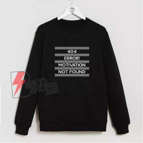 404 Error Motivation Not Found Sweatshirt - Funny Sweatshirt