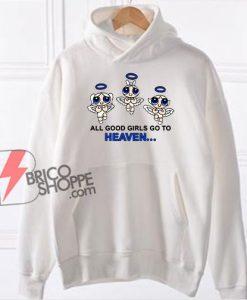 All Good Girls Go To Heaven Powerpuff Girls Hoodie - Funny Hoodie On Sale