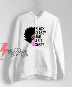 Black Classy And A Bit Sassy Awesome African American Girl Hoodie - Funny Hoodie