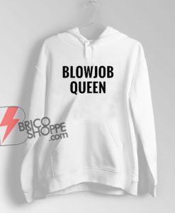 Blowjob Queen Hoodie - BlowJobQueen Hoodie Funny