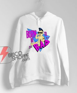 Born to be Bad Hoodie - Funny Hoodie On Sale