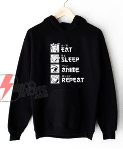 Eat Sleep Anime Repeat Hoodie - Funny Hoodie