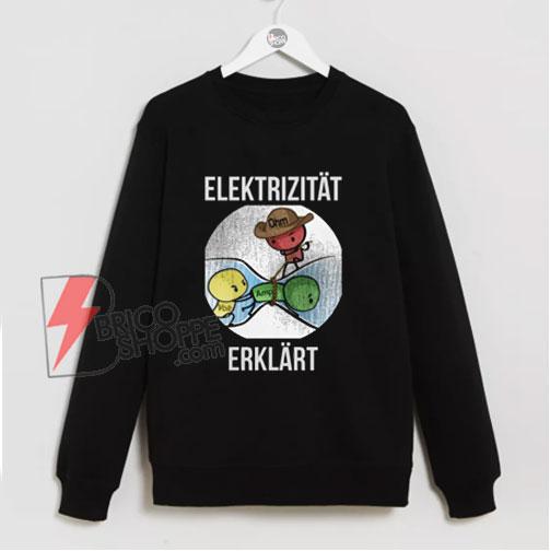Electricity explained Sweatshirt – Funny Sweatshirt On Sale