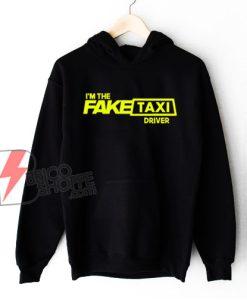 FAKE TAXI DRIVER Hoodie - Funny Hoodie