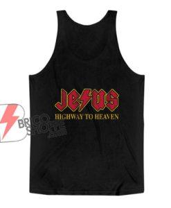 Jesus highways to heaven Tank Top- Funny Tank Top On Sale