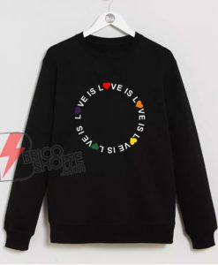 Love Is Love LGBT Sweatshirt - Love Rainbow Pride Sweatshirt - Funny LGBT Sweatshirt
