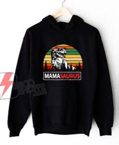 Mamasaurus T-Rex Hoodie - Dinosaurs Mama Hoodie - Funny Hoodie