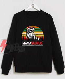 Mamasaurus T-Rex Sweatshirt - Dinosaurs Mama Sweatshirt - Funny Sweatshirt